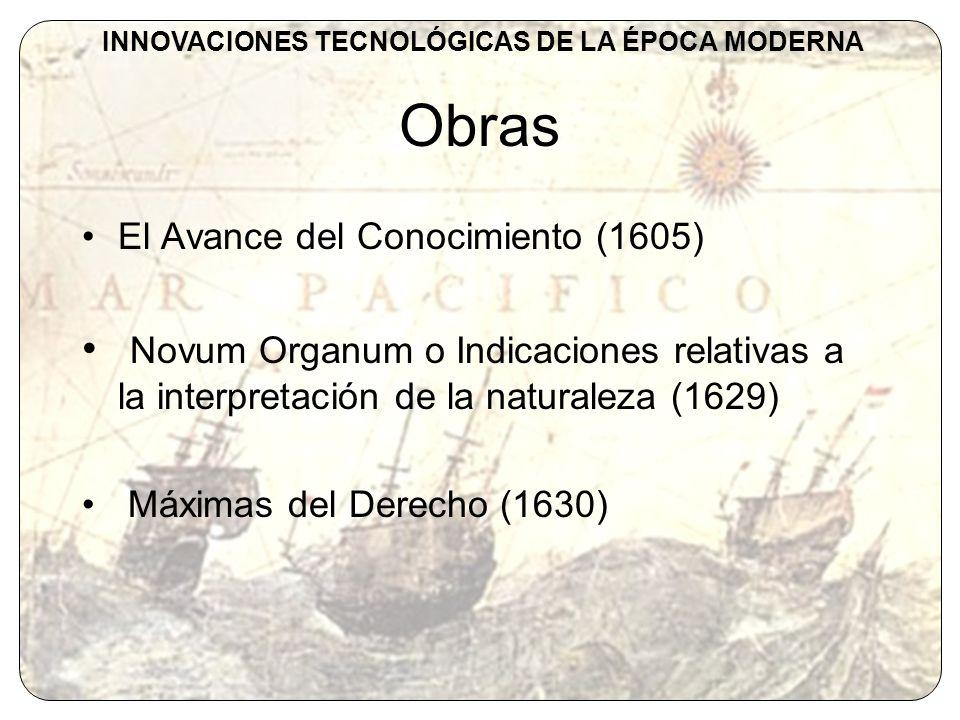 Obras El Avance del Conocimiento (1605) Novum Organum o Indicaciones relativas a la interpretación de la naturaleza (1629) Máximas del Derecho (1630)