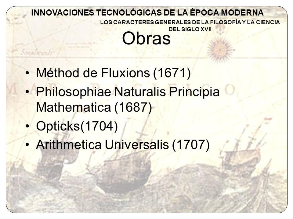 Obras Méthod de Fluxions (1671) Philosophiae Naturalis Principia Mathematica (1687) Opticks(1704) Arithmetica Universalis (1707) INNOVACIONES TECNOLÓG