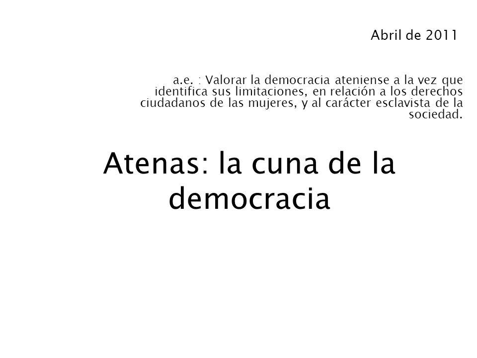 Atenas: la cuna de la democracia a.e. : Valorar la democracia ateniense a la vez que identifica sus limitaciones, en relación a los derechos ciudadano