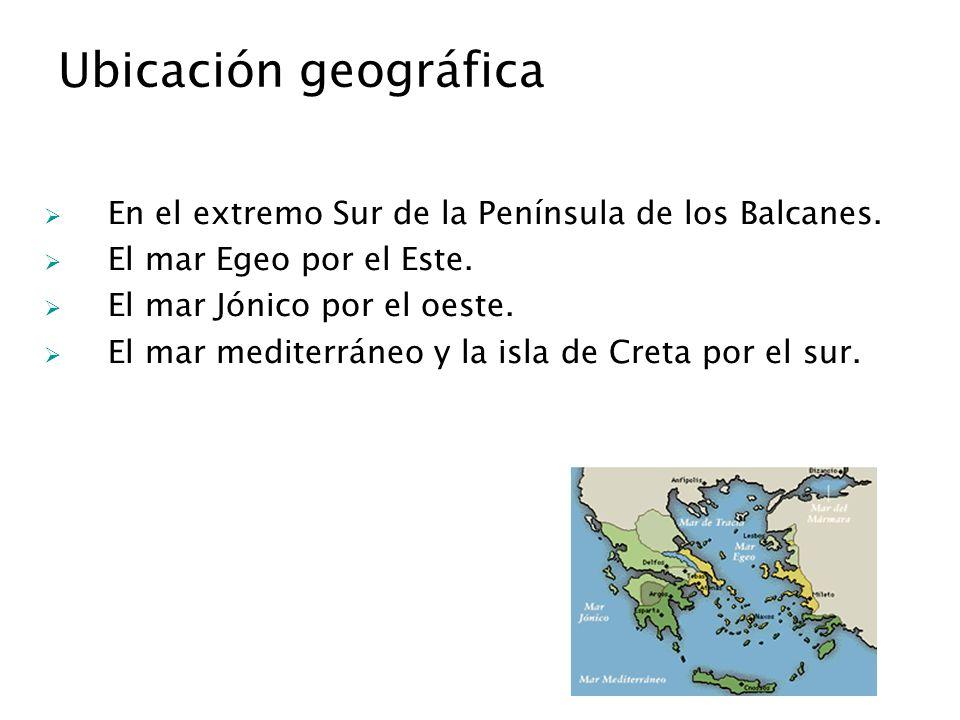 Ubicación geográfica En el extremo Sur de la Península de los Balcanes. El mar Egeo por el Este. El mar Jónico por el oeste. El mar mediterráneo y la