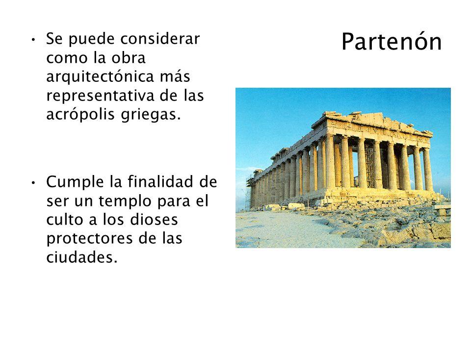 Partenón Se puede considerar como la obra arquitectónica más representativa de las acrópolis griegas. Cumple la finalidad de ser un templo para el cul