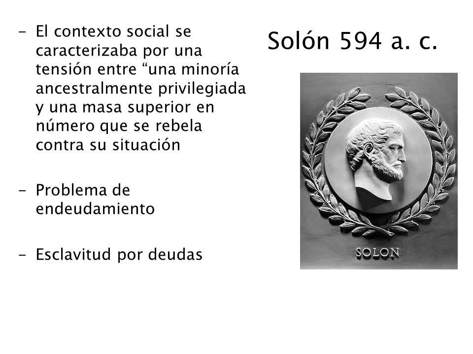 Solón 594 a. c. -El contexto social se caracterizaba por una tensión entre una minoría ancestralmente privilegiada y una masa superior en número que s
