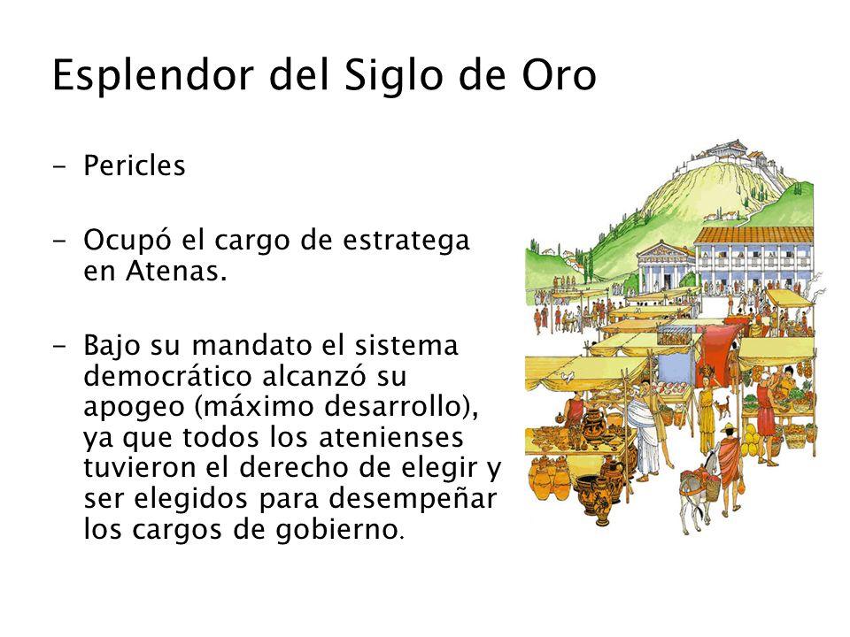 Esplendor del Siglo de Oro -Pericles -Ocupó el cargo de estratega en Atenas. -Bajo su mandato el sistema democrático alcanzó su apogeo (máximo desarro