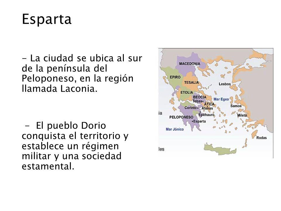 Esparta - La ciudad se ubica al sur de la península del Peloponeso, en la región llamada Laconia. - El pueblo Dorio conquista el territorio y establec