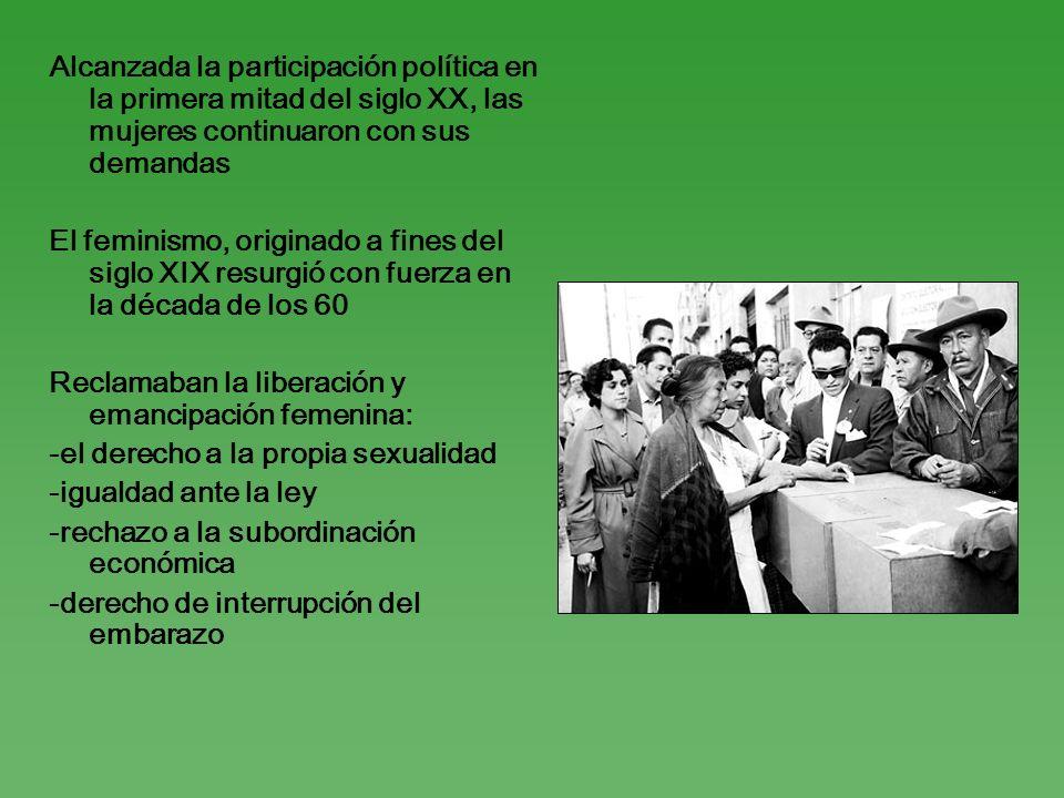 Alcanzada la participación política en la primera mitad del siglo XX, las mujeres continuaron con sus demandas El feminismo, originado a fines del sig