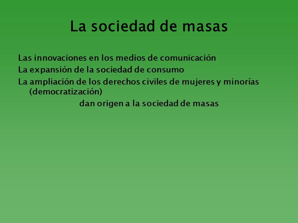La sociedad de masas Las innovaciones en los medios de comunicación La expansión de la sociedad de consumo La ampliación de los derechos civiles de mu
