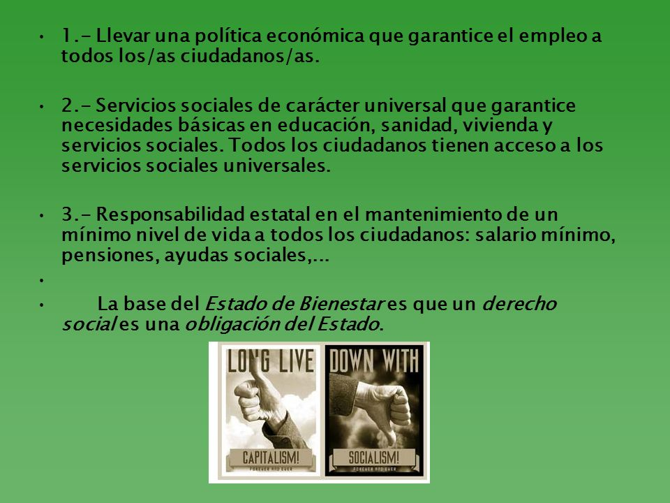 1.- Llevar una política económica que garantice el empleo a todos los/as ciudadanos/as. 2.- Servicios sociales de carácter universal que garantice nec