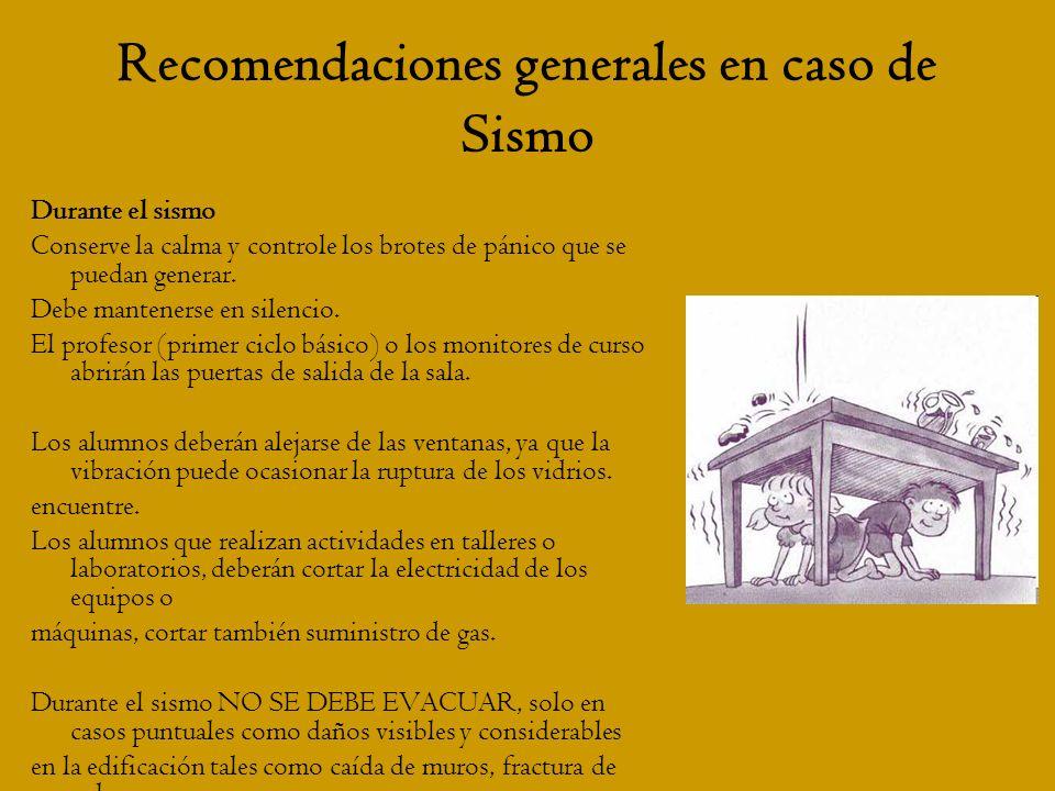 Recomendaciones generales en caso de Sismo Durante el sismo Conserve la calma y controle los brotes de pánico que se puedan generar. Debe mantenerse e