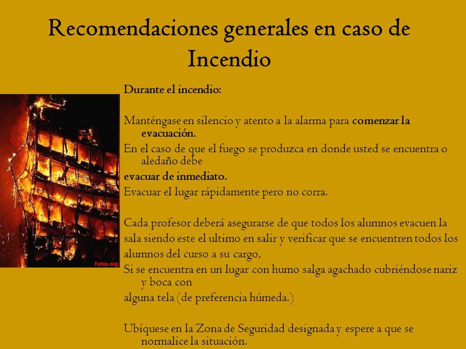 Recomendaciones generales en caso de Incendio Durante el incendio: Manténgase en silencio y atento a la alarma para comenzar la evacuación. En el caso
