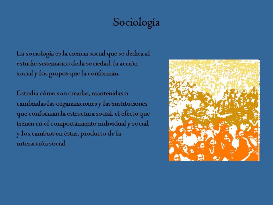 Sociología La sociología es la ciencia social que se dedica al estudio sistemático de la sociedad, la acción social y los grupos que la conforman.