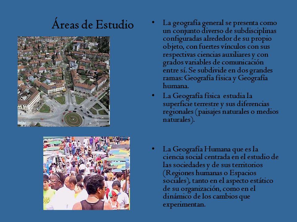 Áreas de Estudio La geografía general se presenta como un conjunto diverso de subdisciplinas configuradas alrededor de su propio objeto, con fuertes vínculos con sus respectivas ciencias auxiliares y con grados variables de comunicación entre sí.