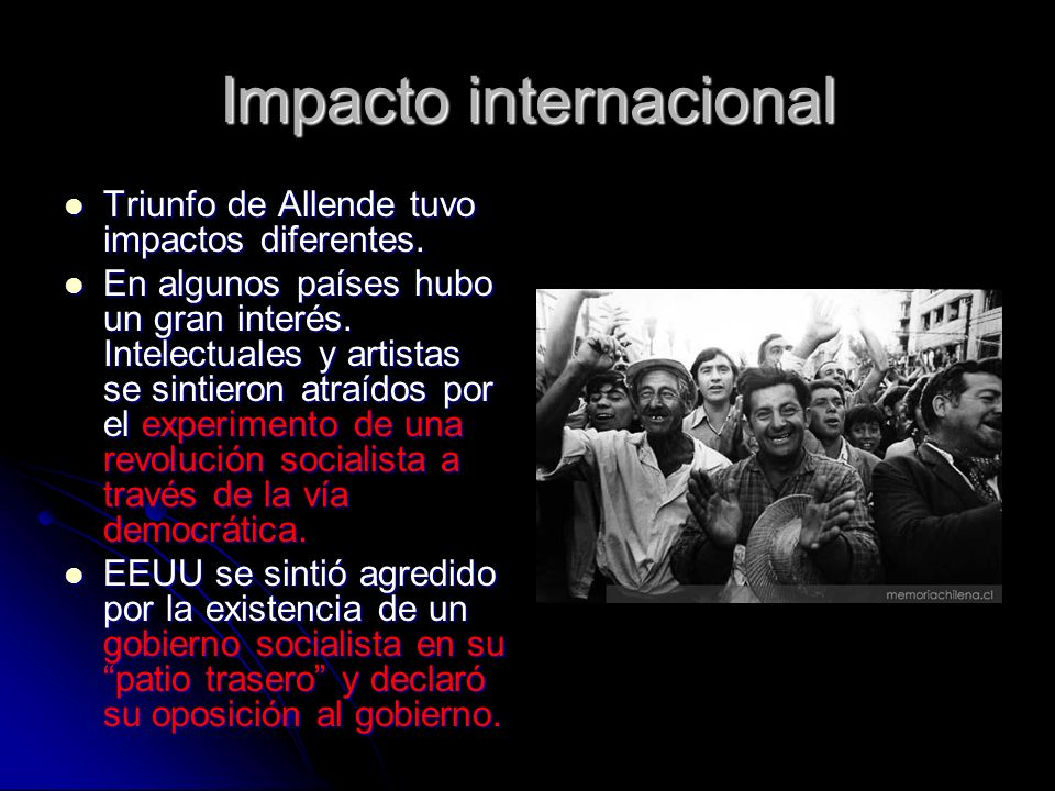 Impacto internacional Triunfo de Allende tuvo impactos diferentes. Triunfo de Allende tuvo impactos diferentes. En algunos países hubo un gran interés