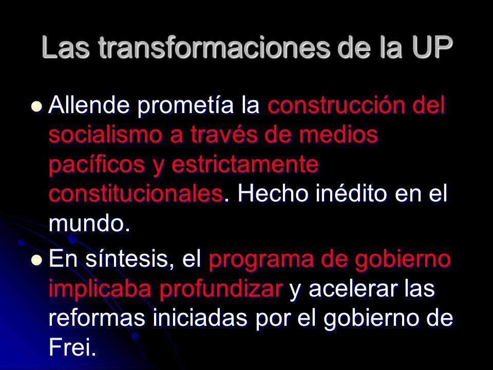 Las transformaciones de la UP Allende prometía la construcción del socialismo a través de medios pacíficos y estrictamente constitucionales. Hecho iné