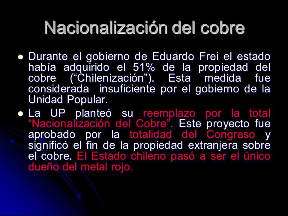 Nacionalización del cobre Durante el gobierno de Eduardo Frei el estado había adquirido el 51% de la propiedad del cobre (Chilenización). Esta medida