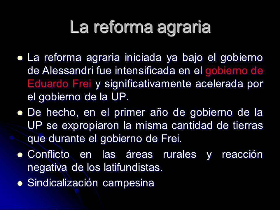 La reforma agraria La reforma agraria iniciada ya bajo el gobierno de Alessandri fue intensificada en el gobierno de Eduardo Frei y significativamente