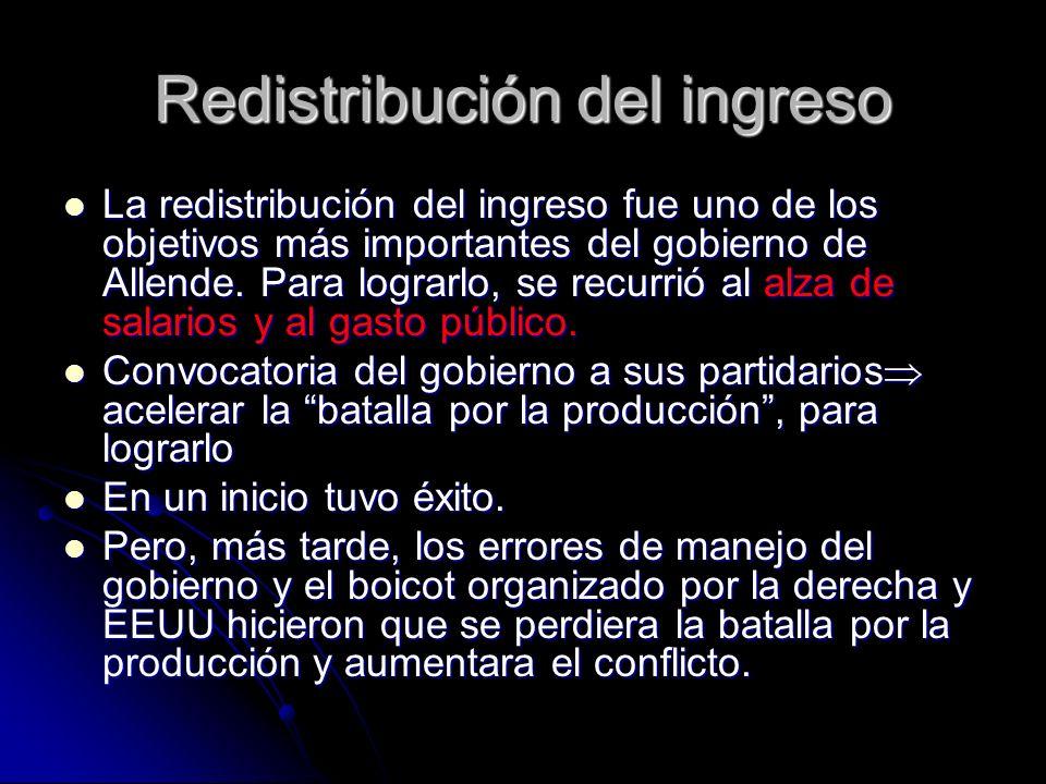 Redistribución del ingreso La redistribución del ingreso fue uno de los objetivos más importantes del gobierno de Allende. Para lograrlo, se recurrió