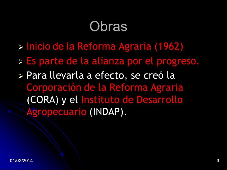 Obras Inicio de la Reforma Agraria (1962) Es parte de la alianza por el progreso. Para llevarla a efecto, se creó la Corporación de la Reforma Agraria