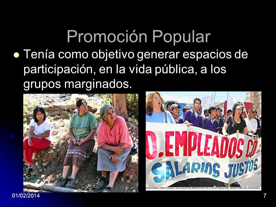 Promoción Popular Tenía como objetivo generar espacios de participación, en la vida pública, a los grupos marginados. 01/02/20147