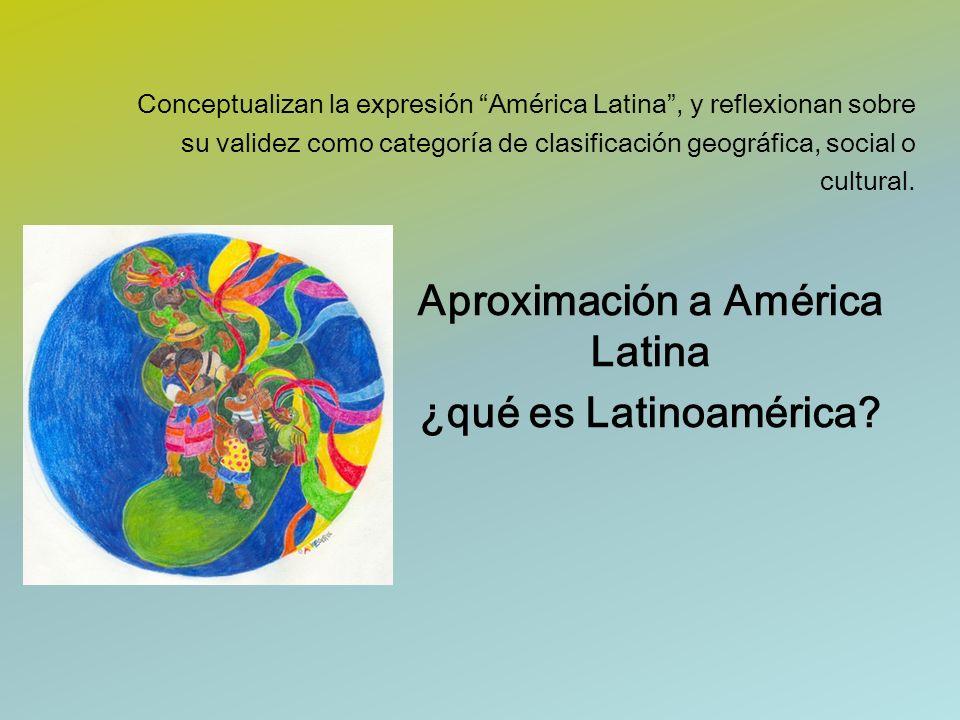 Conceptualizan la expresión América Latina, y reflexionan sobre su validez como categoría de clasificación geográfica, social o cultural. Aproximación