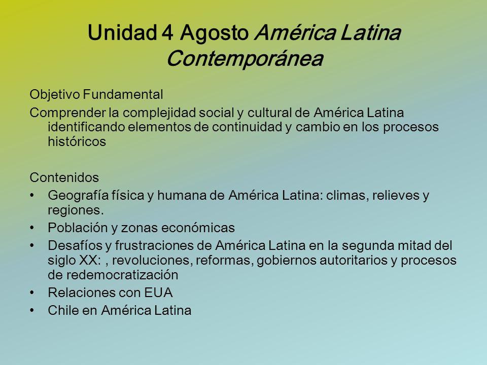 Unidad 4 Agosto América Latina Contemporánea Objetivo Fundamental Comprender la complejidad social y cultural de América Latina identificando elemento