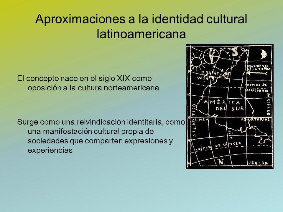 Aproximaciones a la identidad cultural latinoamericana El concepto nace en el siglo XIX como oposición a la cultura norteamericana Surge como una reiv