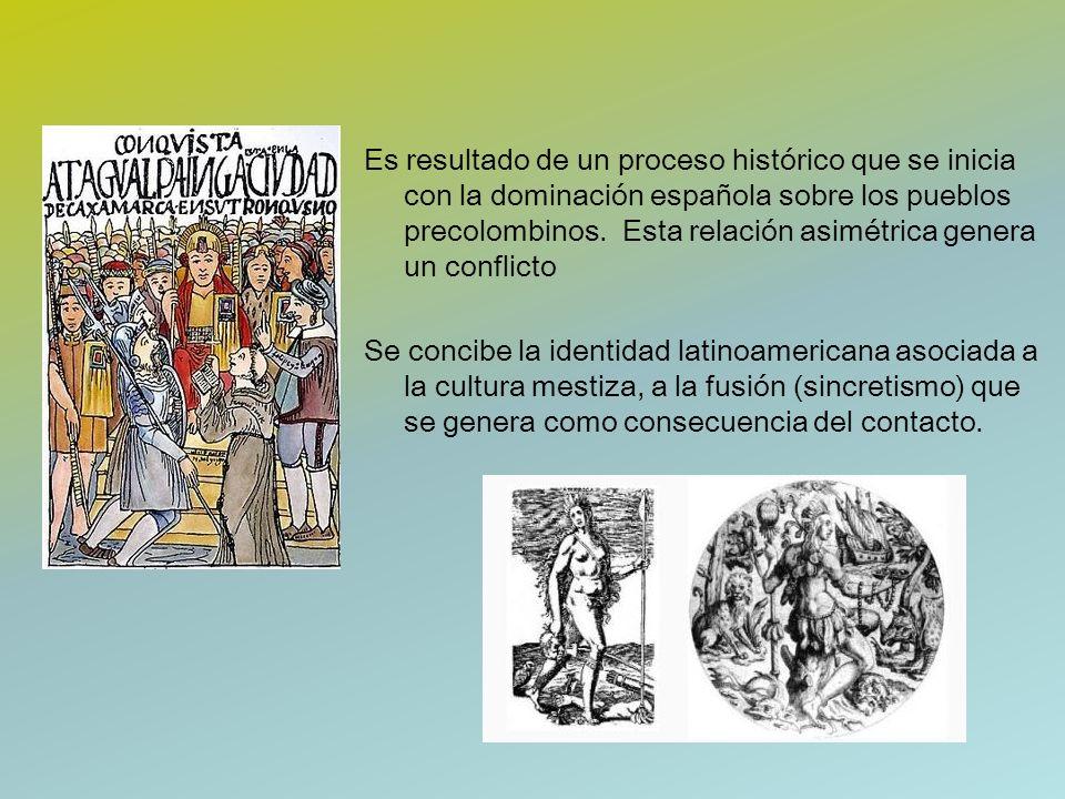Es resultado de un proceso histórico que se inicia con la dominación española sobre los pueblos precolombinos. Esta relación asimétrica genera un conf