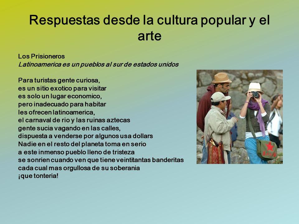 Respuestas desde la cultura popular y el arte Los Prisioneros Latinoamerica es un pueblos al sur de estados unidos Para turistas gente curiosa, es un