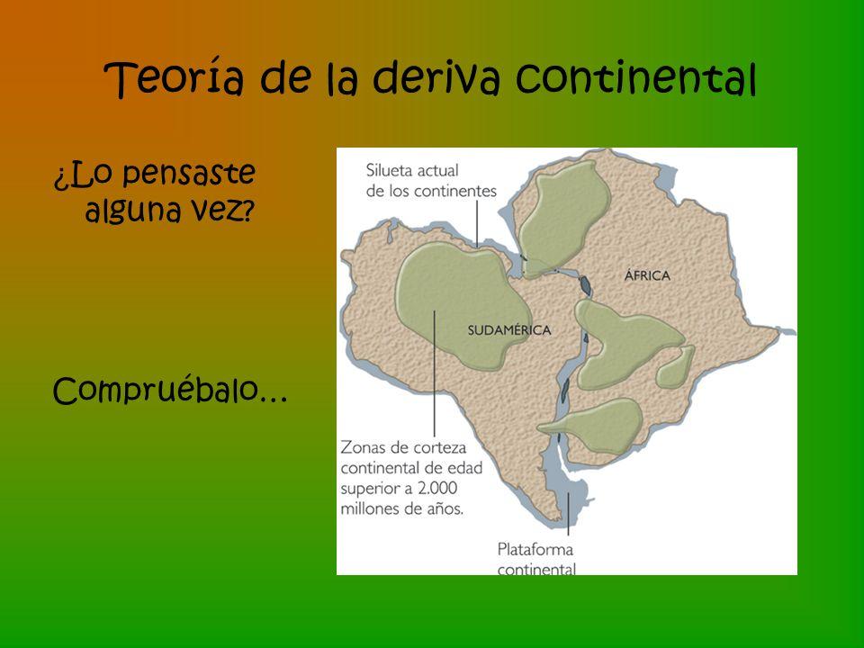 Teoría de la deriva continental ¿ Lo pensaste alguna vez? Compruébalo…