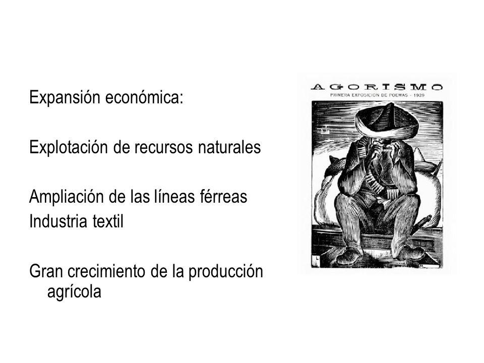 Expansión económica: Explotación de recursos naturales Ampliación de las líneas férreas Industria textil Gran crecimiento de la producción agrícola