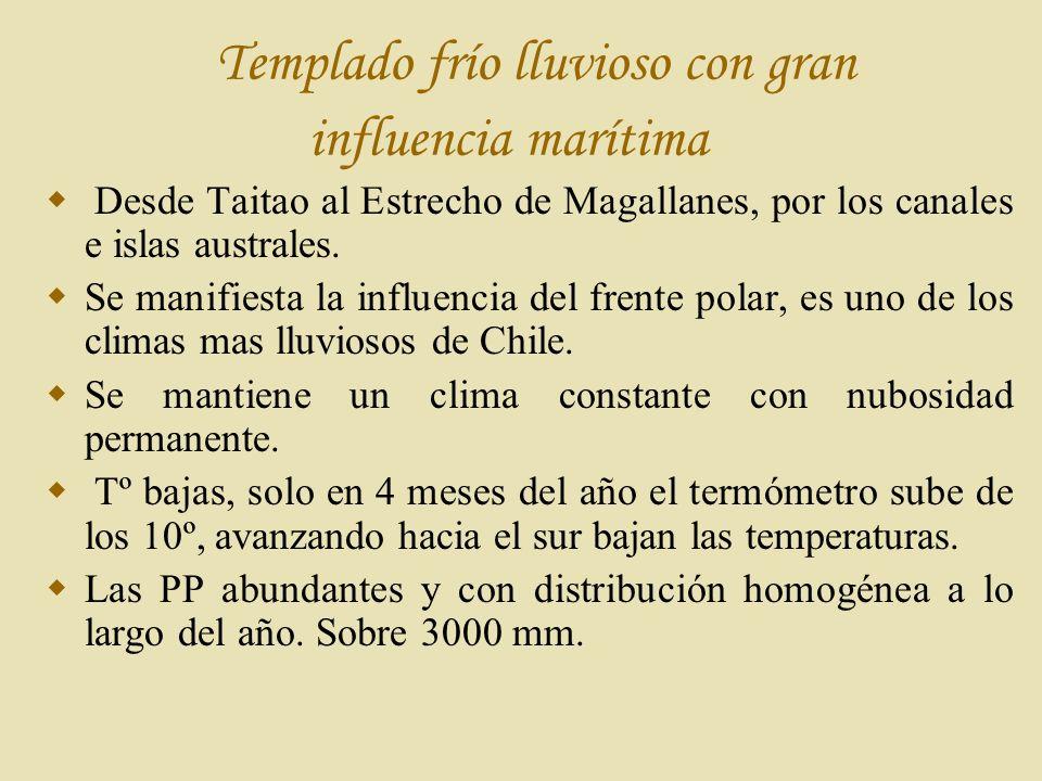 Templado frío lluvioso con gran influencia marítima Desde Taitao al Estrecho de Magallanes, por los canales e islas australes.