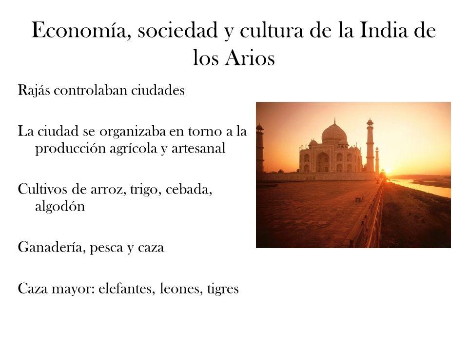 Economía, sociedad y cultura de la India de los Arios Rajás controlaban ciudades La ciudad se organizaba en torno a la producción agrícola y artesanal