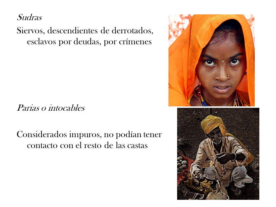 Sudras Siervos, descendientes de derrotados, esclavos por deudas, por crímenes Parias o intocables Considerados impuros, no podían tener contacto con