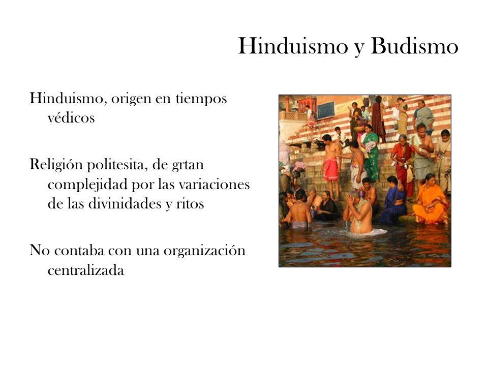 Hinduismo y Budismo Hinduismo, origen en tiempos védicos Religión politesita, de grtan complejidad por las variaciones de las divinidades y ritos No c