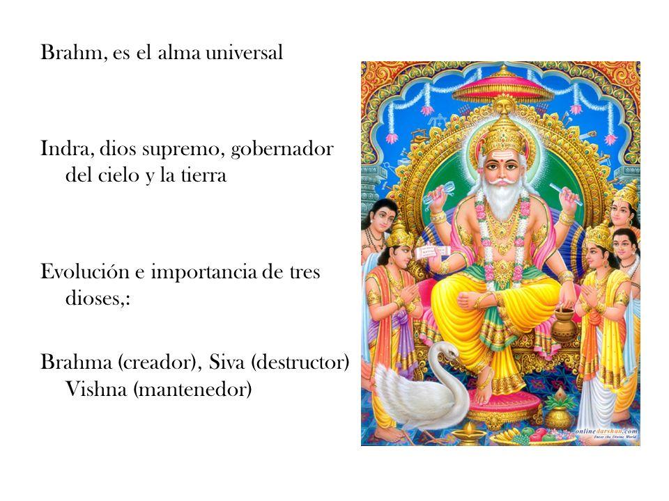 Brahm, es el alma universal Indra, dios supremo, gobernador del cielo y la tierra Evolución e importancia de tres dioses,: Brahma (creador), Siva (des