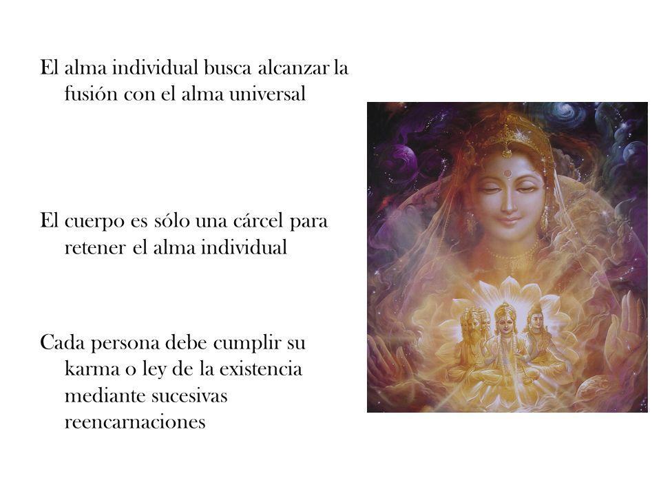 El alma individual busca alcanzar la fusión con el alma universal El cuerpo es sólo una cárcel para retener el alma individual Cada persona debe cumpl