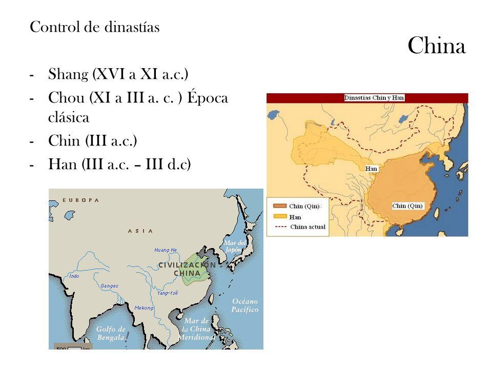 China Control de dinastías -Shang (XVI a XI a.c.) -Chou (XI a III a. c. ) Época clásica -Chin (III a.c.) -Han (III a.c. – III d.c)