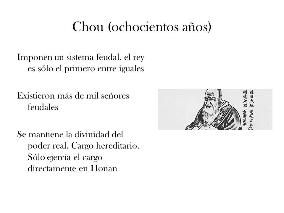 Chou (ochocientos años) Imponen un sistema feudal, el rey es sólo el primero entre iguales Existieron más de mil señores feudales Se mantiene la divin