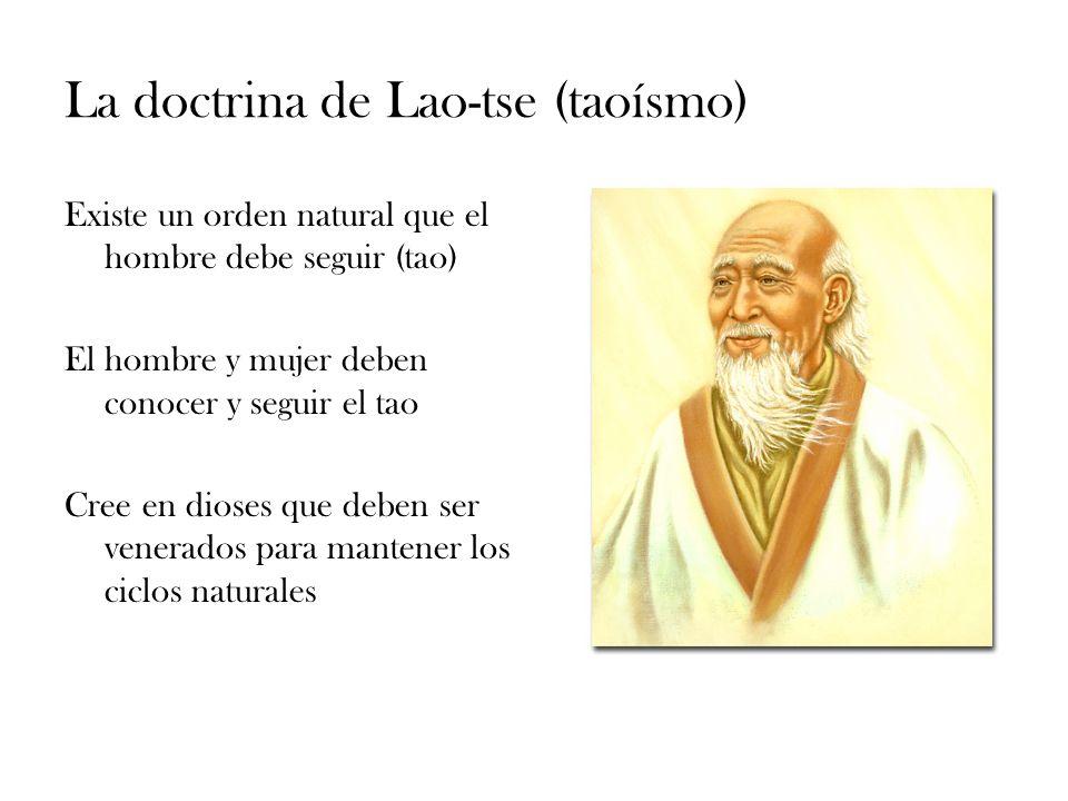 La doctrina de Lao-tse (taoísmo) Existe un orden natural que el hombre debe seguir (tao) El hombre y mujer deben conocer y seguir el tao Cree en diose