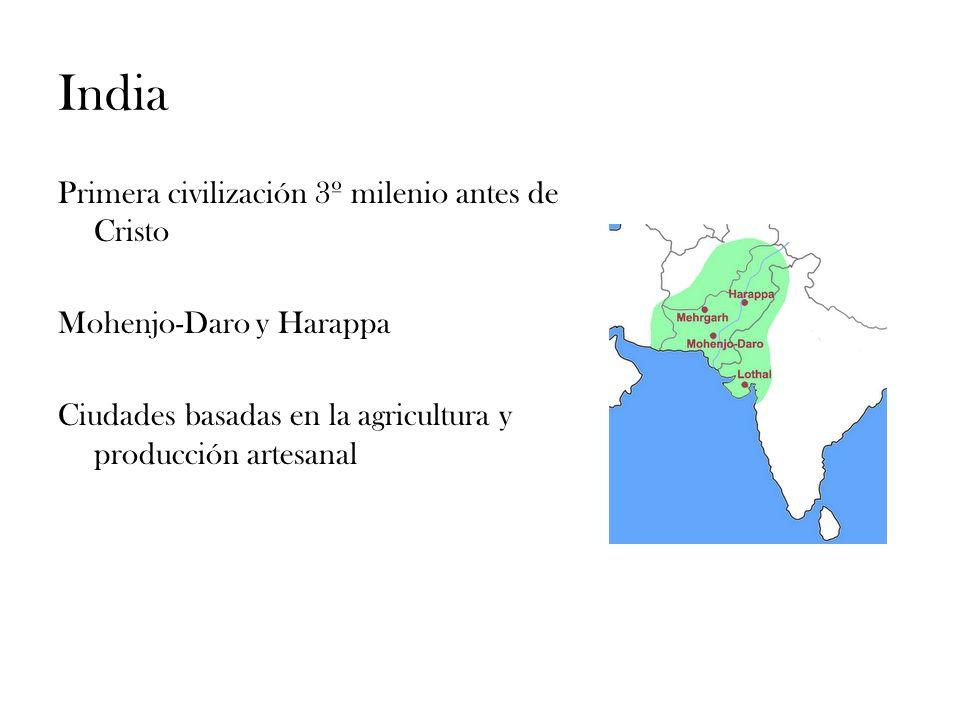 India Primera civilización 3º milenio antes de Cristo Mohenjo-Daro y Harappa Ciudades basadas en la agricultura y producción artesanal