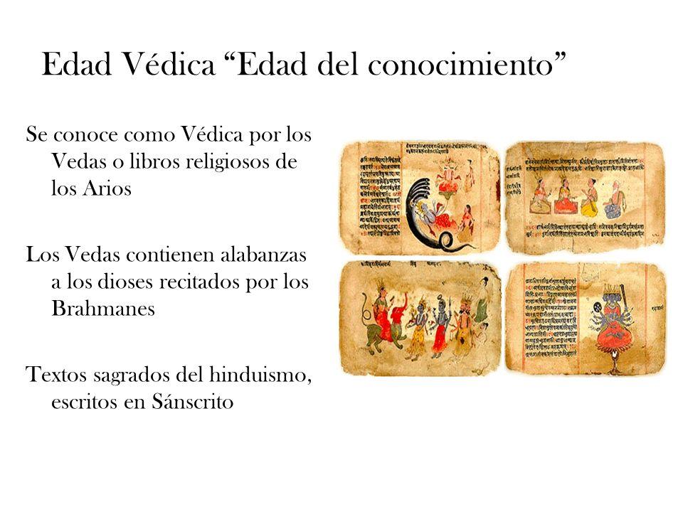 Edad Védica Edad del conocimiento Se conoce como Védica por los Vedas o libros religiosos de los Arios Los Vedas contienen alabanzas a los dioses reci