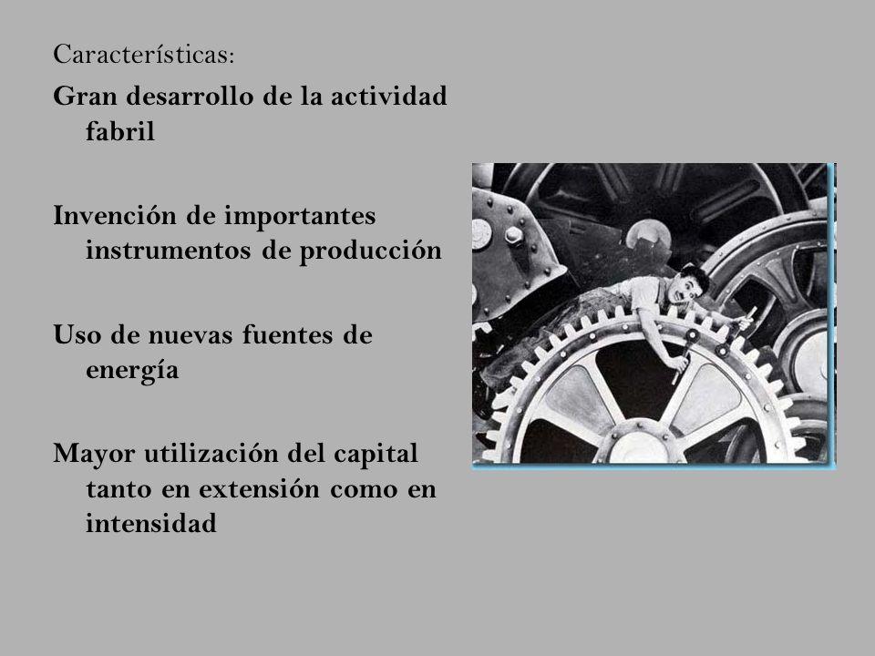 Características: Gran desarrollo de la actividad fabril Invención de importantes instrumentos de producción Uso de nuevas fuentes de energía Mayor uti