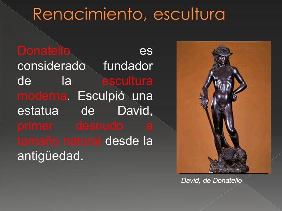 Donatello es considerado fundador de la escultura moderna. Esculpió una estatua de David, primer desnudo a tamaño natural desde la antigüedad. David,