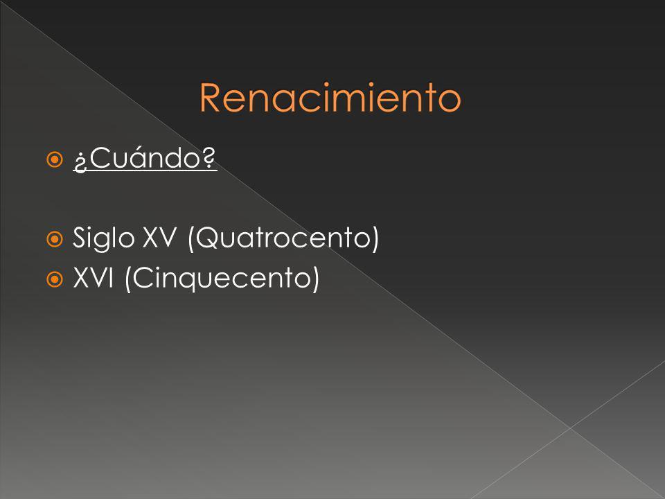 ¿Cuándo? Siglo XV (Quatrocento) XVI (Cinquecento)