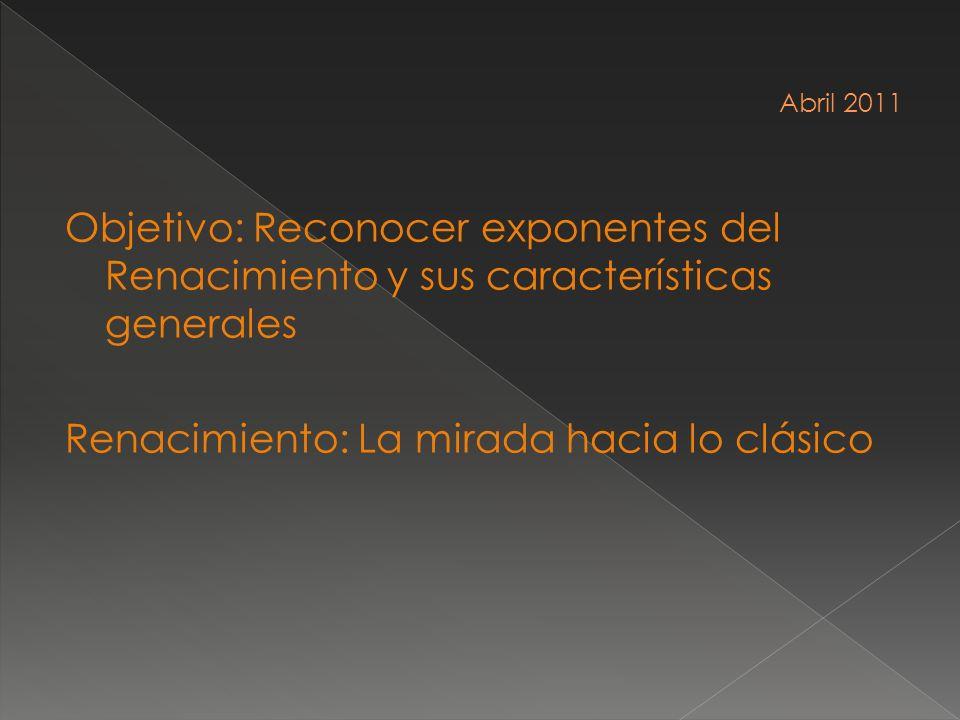 Objetivo: Reconocer exponentes del Renacimiento y sus características generales Renacimiento: La mirada hacia lo clásico