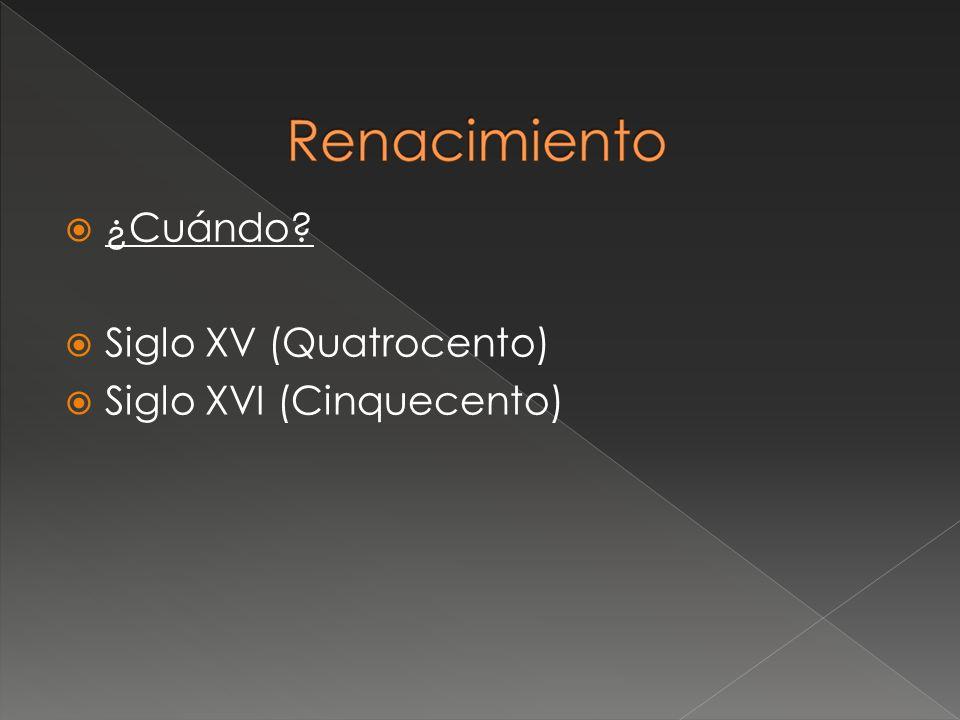 ¿Cuándo? Siglo XV (Quatrocento) Siglo XVI (Cinquecento)