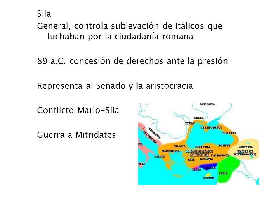 Sila General, controla sublevación de itálicos que luchaban por la ciudadanía romana 89 a.C. concesión de derechos ante la presión Representa al Senad