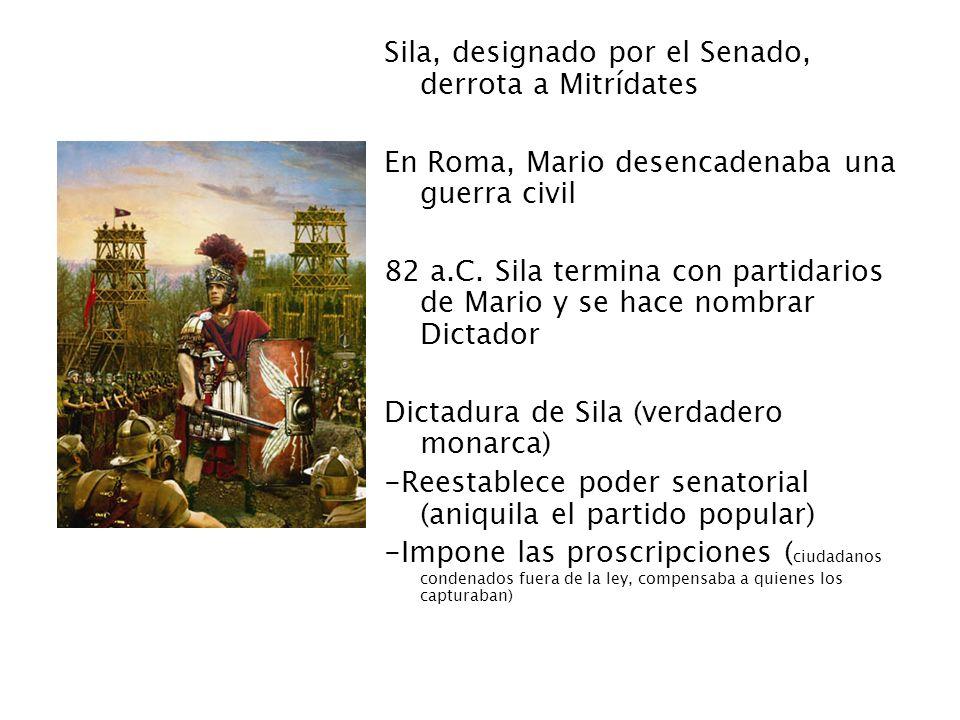 Sila, designado por el Senado, derrota a Mitrídates En Roma, Mario desencadenaba una guerra civil 82 a.C. Sila termina con partidarios de Mario y se h