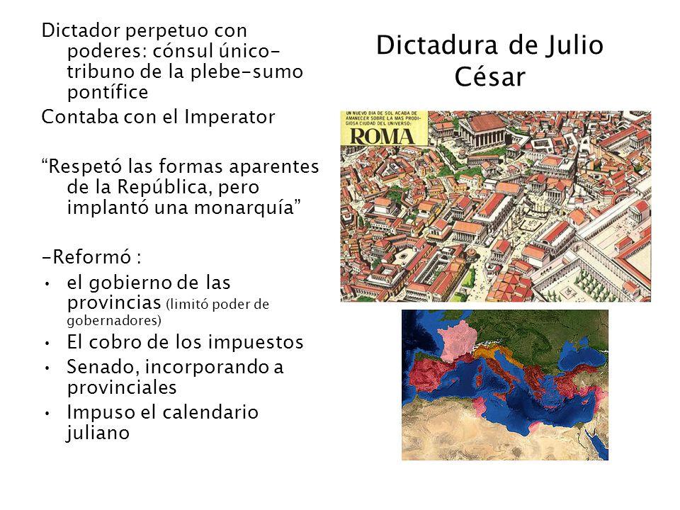 Dictadura de Julio César Dictador perpetuo con poderes: cónsul único- tribuno de la plebe-sumo pontífice Contaba con el Imperator Respetó las formas a