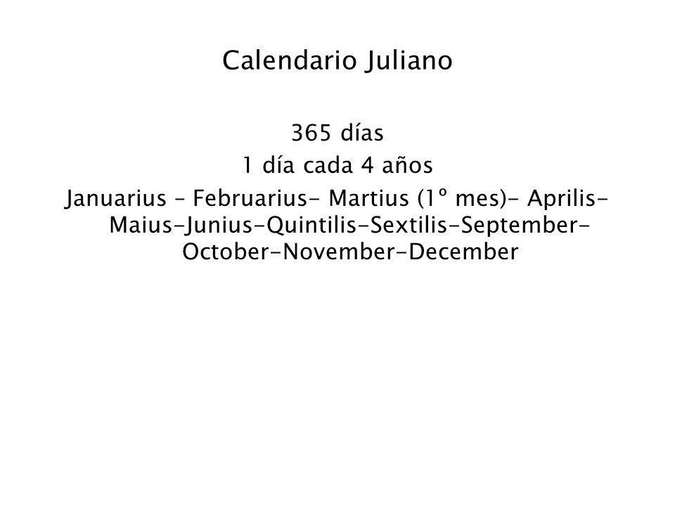 Calendario Juliano 365 días 1 día cada 4 años Januarius – Februarius- Martius (1º mes)- Aprilis- Maius-Junius-Quintilis-Sextilis-September- October-No