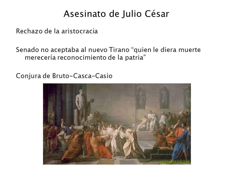Asesinato de Julio César Rechazo de la aristocracia Senado no aceptaba al nuevo Tirano quien le diera muerte merecería reconocimiento de la patria Con